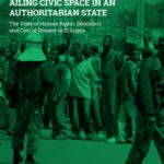 Ailing Civic Space in an Authoritarian State: The State of Human Rights Defenders and Cost of Dissent in Ethiopia